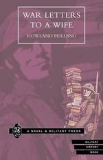 War Letters to a Wife - Rowland Feilding