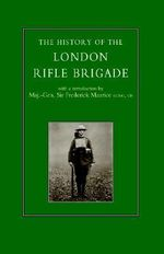 History of the London Rifle Brigade 1859-1919 - Various Contributors