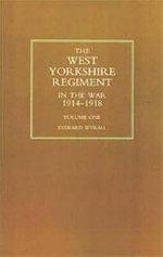 West Yorkshire Regiment in the War 1914-1918 - Everard Wyrall