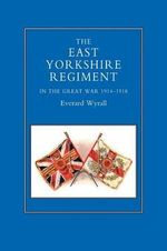 East Yorkshire Regiment in the Great War 1914-1918 - Everard Wyrall