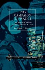 1915 Campaign in France : The Battles of Aubers Ridge Festubert and Loos Considered in Relation to the Field Service Regulations - A. Kearsey