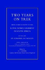 Two Years on Trek : Being Some Account of the Royal Sussex Regiment in South Africa - Lt -Col Du Moulin