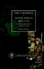 Colonials in South Africa 1899-1902 : Their Record, Based on the Despatches - John Stirling