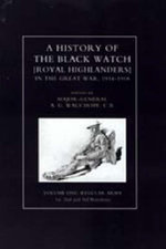 History of the Black Watch in the Great War : v. 1-3 - A.G. Wauchope