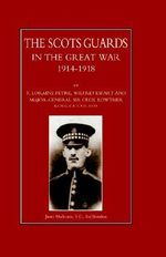 Scots Guards in the Great War - Loraine F. Petre