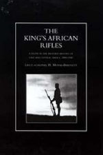 King's African Rifles : A Study in the Military History of East and Central Africa, 1890-1945 - H. Moyse-Bartlett
