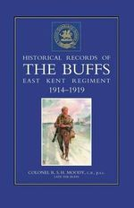 Historical Records of the Buffs (East Kent Regiment) 3rd Foot 1914-1919 - R.S.H. Moody