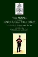 Annals of the King's Royal Rifle Corps : Green Jacket 1803-1830 v. 2 - Lewis Butler