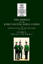 Annals of the King's Royal Rifle Corps : K.R.R.C.1872-1913 v. 4 - Steuart Hare