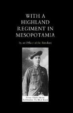 With A Highland Regiment in Mesopotamia - Charles Melvin
