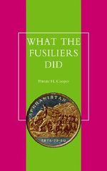 What the Fusiliers Did (Afghan Campaigns of 1878-80) - H Cooper Private H Cooper