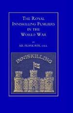 Royal Inniskilling Fusiliers in the World War (1914-1918) - Sir Frank Fox