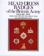 Head-Dress Badges of the British Army : 1919 - 1979 v. 2 - Arthur L Kipling