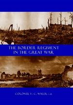 Border Regiment in the Great War - H.C. Colonel Wylly