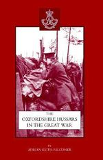 Oxfordshire Hussars in the Great War 1914-1918 - Adrian Keith-Falconer