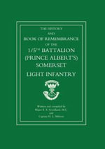 Great War 1914-1919 : The History and Book of Remembrance of the 5th Battalion (Prince Albert's) Somerset Light Infantry - E.Stanley Goodland