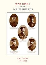 Life Guards : War Diary of the 1st Life Guards, First Year 1914-1915 - Naval & Military  Press