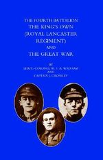 Fourth Battalion the Kings's Own (Royal Lancaster Regiment) and the Great War - W.F.A. Wadham