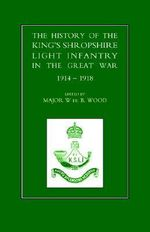 History of the King's Shropshire Light Infantry in the Great War 1914-1918 - W. De B. Wood