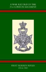 War Record of the 21st London Regiment (first Surrey Rifles) 1914-1919 - Naval & Military Press