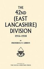 42nd (east Lancashire) Division 1914-1918 - Frederick P. Gibbon
