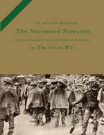 1st and 2nd Battalions the Sherwood Foresters (Nottinghamshire and Derbyshire Regiment) in the Great War - H.C. Colonel Wylly