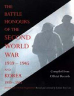 Battle Honours of the Second World War 1939 - 1945 and Korea 1950 - 1953 (British and Colonial Regiments) - From Official Records Compiled from Official Records