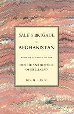 Sales Brigade in Afghanistan with an Account of the Seisure and Defence of Jellalabad (Afghanistan 1841-2) 2004 - G. R. Gleig