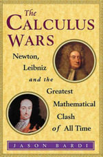 The Calculus Wars : Our Part in the Creation of a Universe - Jason Bardi