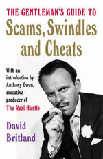 Gentleman's Guide to Scams, Swindles and Cheats : The Rise and Fall of Britain's Boldest Credit Card... - David Britland