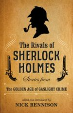 The Rivals of Sherlock Holmes : An Anthology of Cirme Stories 1890-1914 - Nick Rennison