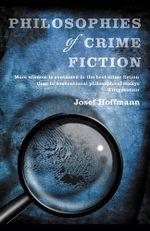 Philosophies of Crime Fiction - Josef Hoffmann