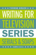 Writing for Television : Series, Serials and Soaps - Yvonne Grace