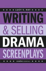 Writing and Selling Drama Screenplays - Lucy V. Hay