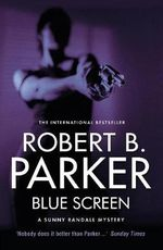 Blue Screen : A Sunny Randall Mystery - Robert B. Parker