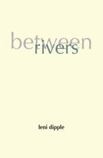 Between Rivers - Leni Dipple