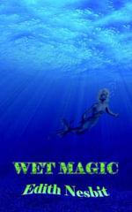 Wet Magic - E. Nesbit