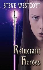 Reluctant Heroes - Steve Westcott