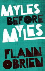Myles Before Myles - Flann O'Brien