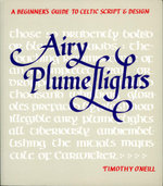 Airy Plumeflights : A Beginner's Guide to Celtic Script and Design - Timothy O'Neill