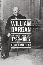 William Dargan : 1799-1867 - Fergus Mulligan
