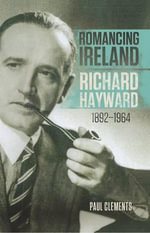 Romancing Ireland : Richard Hayward, 1892 - 1964 - Clements Paul