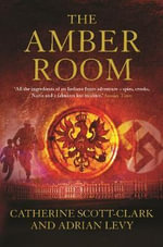 The Amber Room : The Controversial Truth About the Greatest Hoax of the Twentieth Century - Catherine Scott-Clark