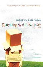 Running with Scissors : A Memoir - Augusten Burroughs