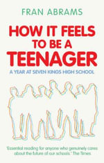 How it Feels to be a Teenager : A Year at Seven Kings High School - Fran Abrams