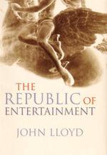 The Republic of Entertainment - John Lloyd