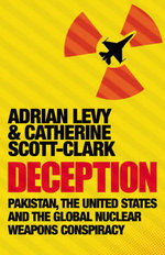 Deception : Pakistan, the United States and the Global Nuclear Weapons Consipracy - Adrian Levy