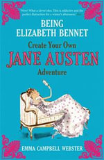 Being Elizabeth Bennet : Create Your Own Jane Austen Adventure - Emma Campbell Webster