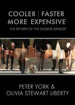Cooler, Faster, More Expensive : The Return of the Sloane Ranger - Peter York