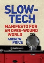 Slow-tech : Manifesto for an Over-wound World - Andrew Price